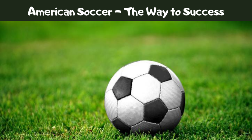 American Soccer - The Way to Success