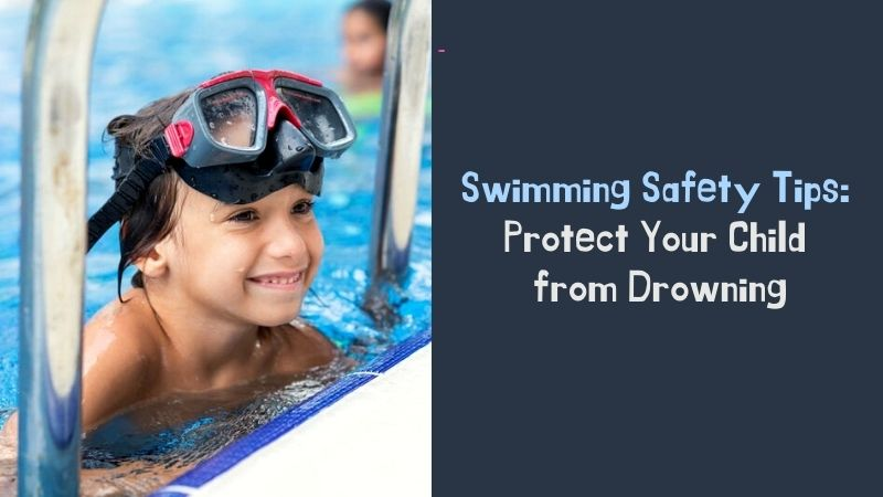 Swimming Safety Tips Protect Your Child from Drowning